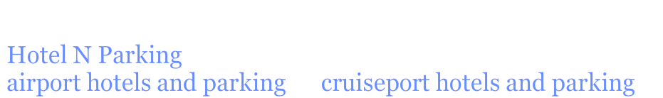 Stay Park and Fly Airport and Cruise Hotels with Free Parking and Shuttle  hotelnparking.com